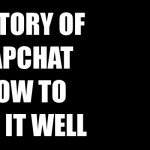 The-History-of-Snapchat-and-How-to-Use-it-Well