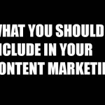 what you should include in your content marketing