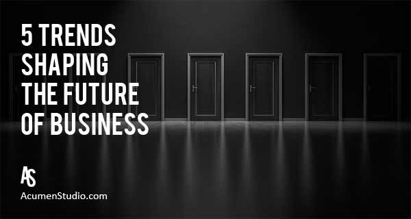 5 Trends Shaping the Future of Business