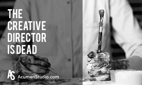 The Creative Director Role is Dead
