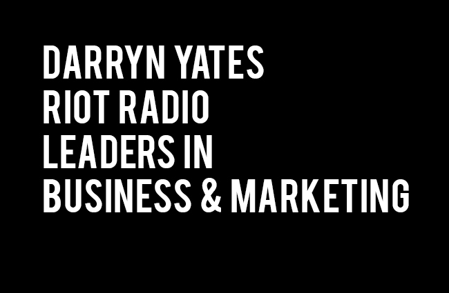 Darryn Yates Riot Radio Leaders in Business and Marketing