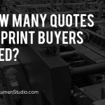 How Many Quotes do Print Buyers Need