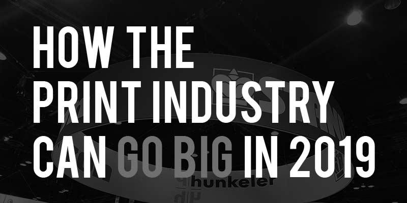 How-Print-Industry-Can-Go-Big-in-2019-with-Content-Marketing