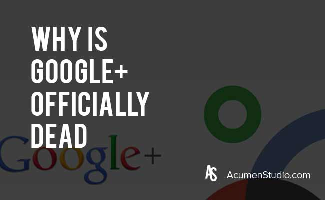 Why is Google Plus Officially Dead