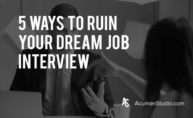 5-ways-to-ruin-your-dream-job-interview