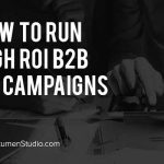 How to Run High ROI B2B Ad Campaigns