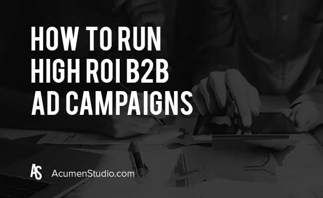 How to Run High ROI B2B Ad Campaigns