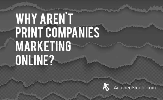 Why-aren't-print-companies-marketing-online