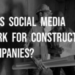 Does Social Media Work for Construction Companies?