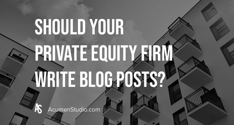 Should You Write Blogs for Your Private Equity Firm